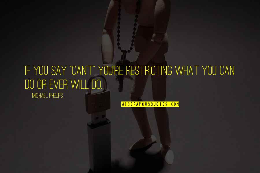 "I Will Do The Best I Can Quotes By Michael Phelps: If you say ""can't"" you're restricting what you"