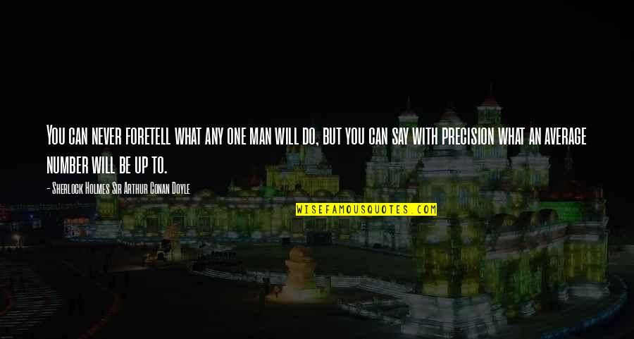 I Will Do The Best I Can Quotes By Sherlock Holmes Sir Arthur Conan Doyle: You can never foretell what any one man