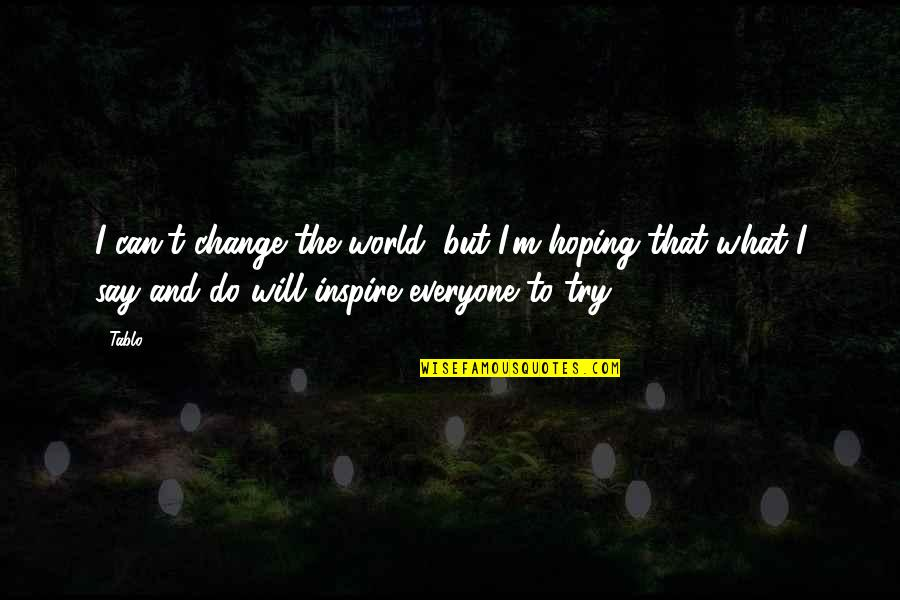 I Will Do The Best I Can Quotes By Tablo: I can't change the world, but I'm hoping