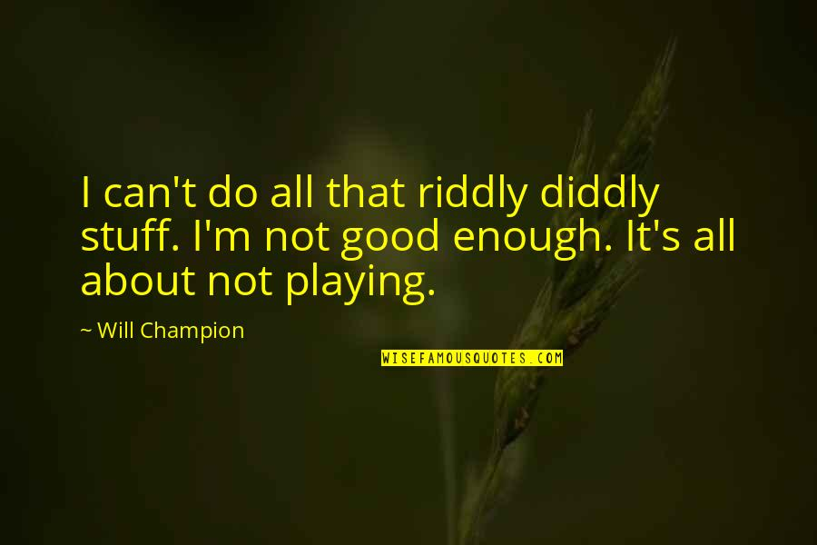 I Will Do The Best I Can Quotes By Will Champion: I can't do all that riddly diddly stuff.