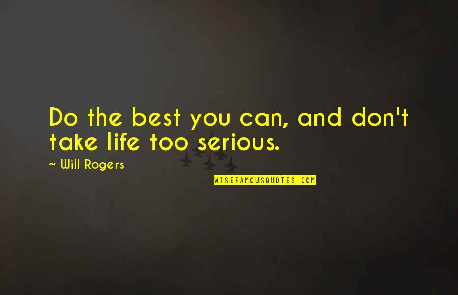 I Will Do The Best I Can Quotes By Will Rogers: Do the best you can, and don't take