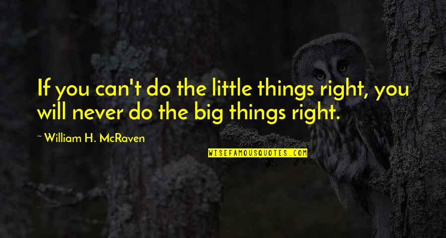 I Will Do The Best I Can Quotes By William H. McRaven: If you can't do the little things right,