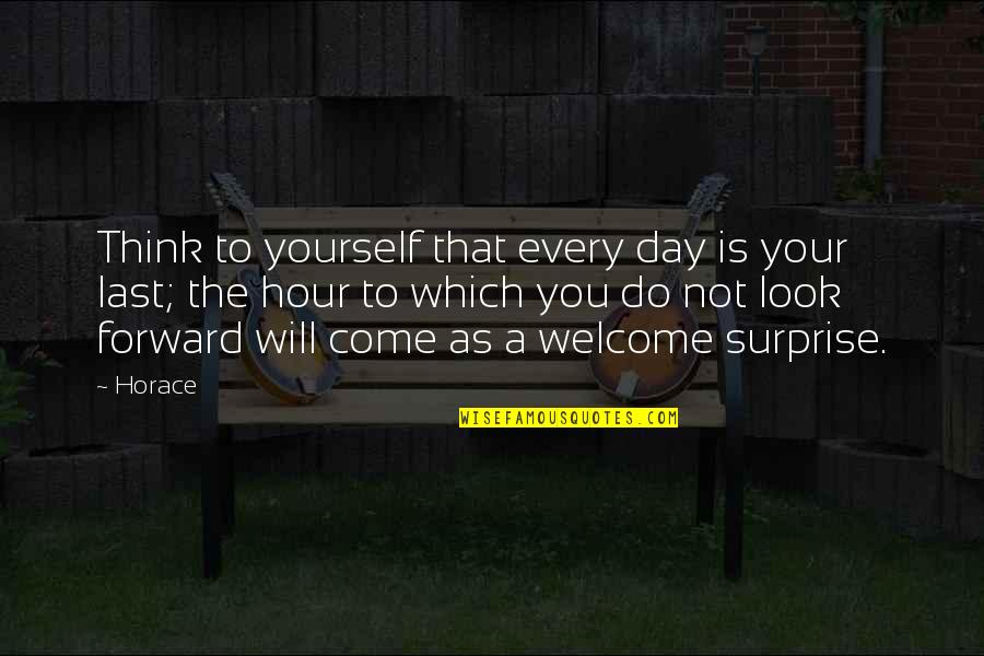 I Will Do This On My Own Quotes By Horace: Think to yourself that every day is your