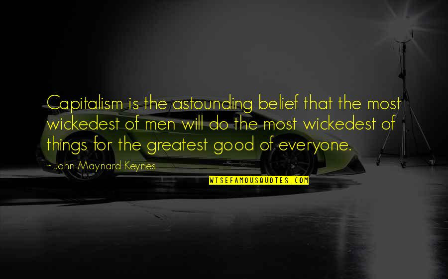 I Will Do This On My Own Quotes By John Maynard Keynes: Capitalism is the astounding belief that the most