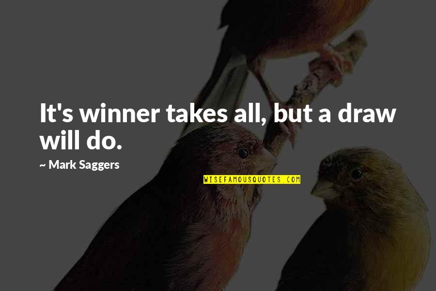 I Will Do This On My Own Quotes By Mark Saggers: It's winner takes all, but a draw will
