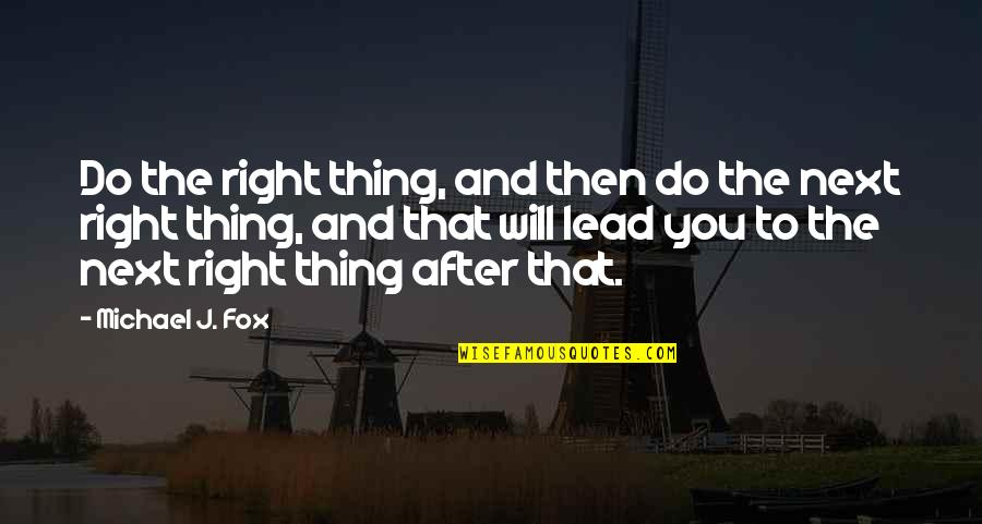 I Will Do This On My Own Quotes By Michael J. Fox: Do the right thing, and then do the