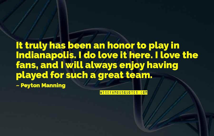 I Will Do This On My Own Quotes By Peyton Manning: It truly has been an honor to play
