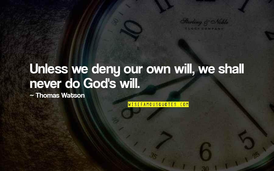 I Will Do This On My Own Quotes By Thomas Watson: Unless we deny our own will, we shall