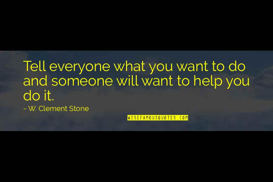 I Will Do This On My Own Quotes By W. Clement Stone: Tell everyone what you want to do and