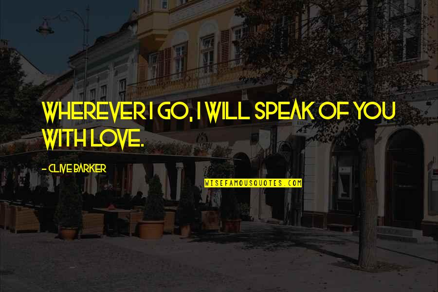 I Will Go With You Quotes By Clive Barker: Wherever I go, I will speak of you