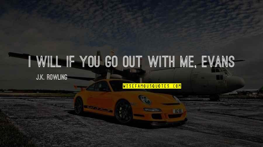 I Will Go With You Quotes By J.K. Rowling: I will if you go out with me,