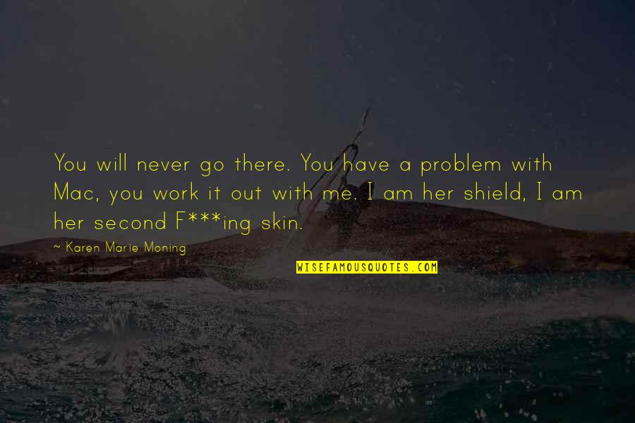 I Will Go With You Quotes By Karen Marie Moning: You will never go there. You have a