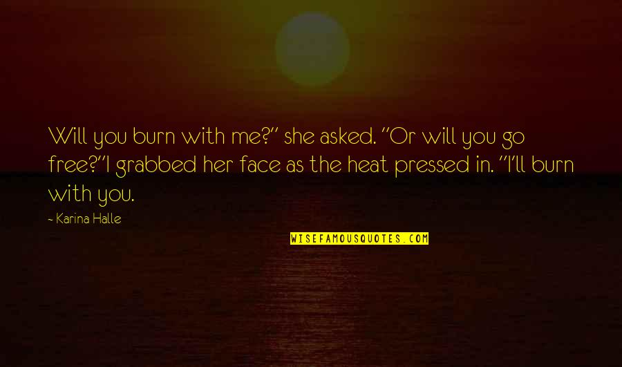 """I Will Go With You Quotes By Karina Halle: Will you burn with me?"""" she asked. """"Or"""
