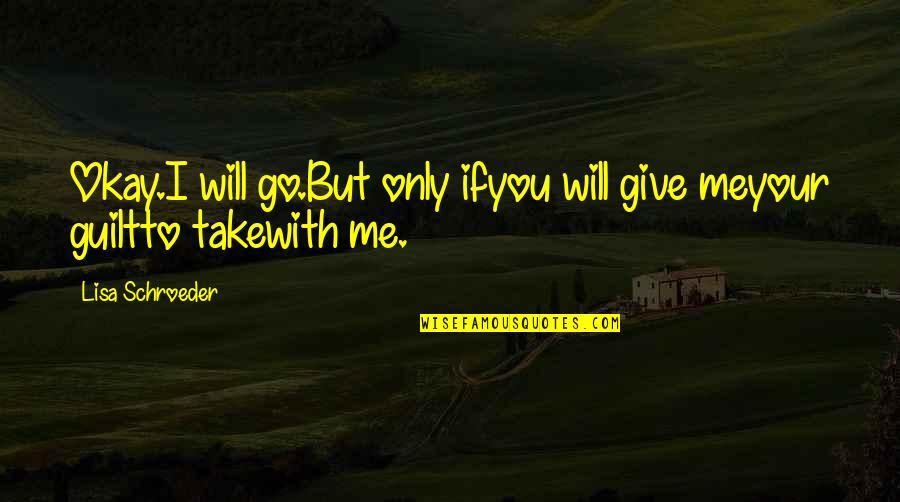 I Will Go With You Quotes By Lisa Schroeder: Okay.I will go.But only ifyou will give meyour
