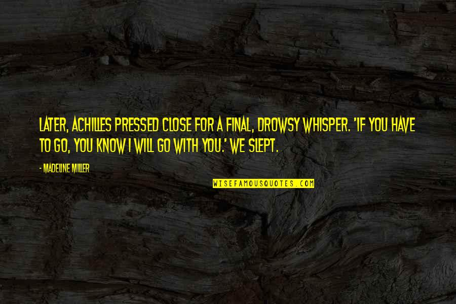 I Will Go With You Quotes By Madeline Miller: Later, Achilles pressed close for a final, drowsy