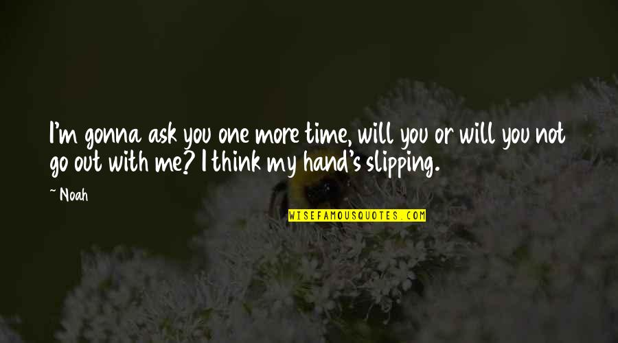 I Will Go With You Quotes By Noah: I'm gonna ask you one more time, will