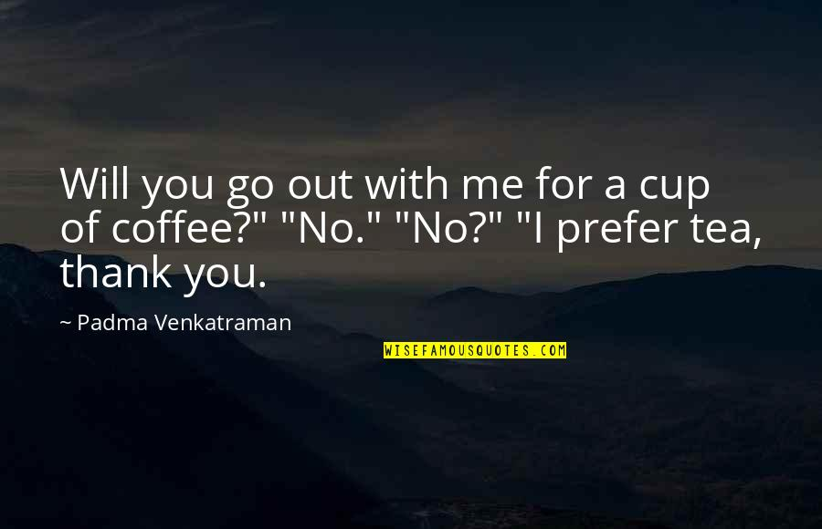 I Will Go With You Quotes By Padma Venkatraman: Will you go out with me for a