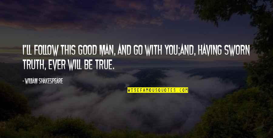 I Will Go With You Quotes By William Shakespeare: I'll follow this good man, and go with