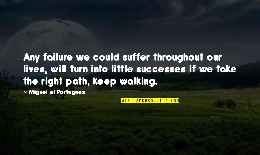 I Will Keep Walking Quotes By Miguel El Portugues: Any failure we could suffer throughout our lives,