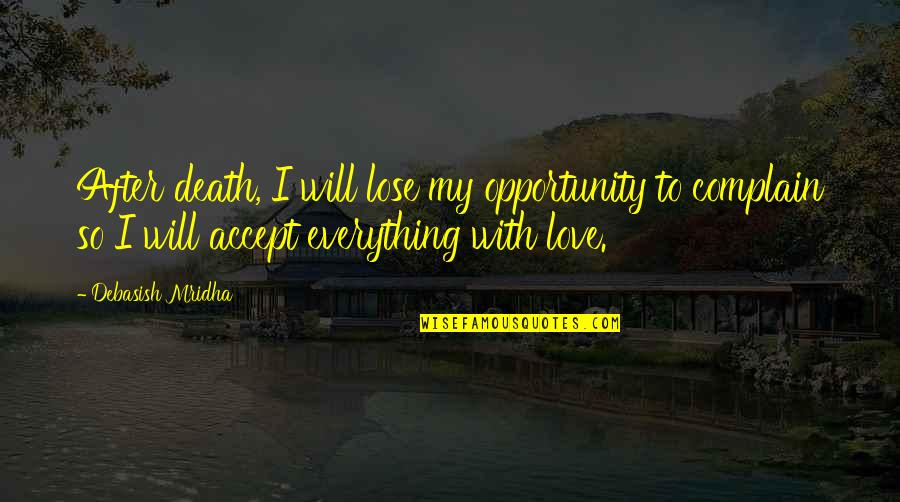 I Will Love You Even After Death Quotes By Debasish Mridha: After death, I will lose my opportunity to