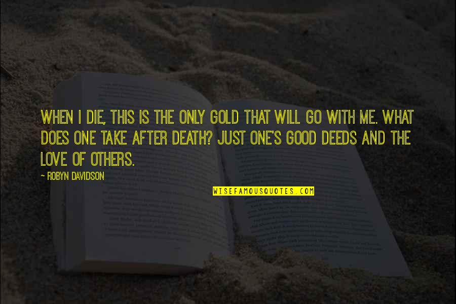 I Will Love You Even After Death Quotes By Robyn Davidson: When I die, this is the only gold