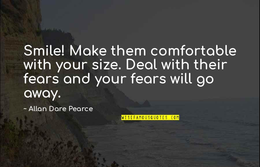 I Will Make U Smile Quotes By Allan Dare Pearce: Smile! Make them comfortable with your size. Deal