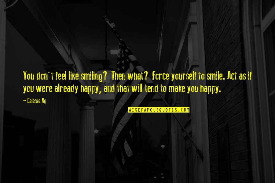 I Will Make U Smile Quotes By Celeste Ng: You don't feel like smiling? Then what? Force