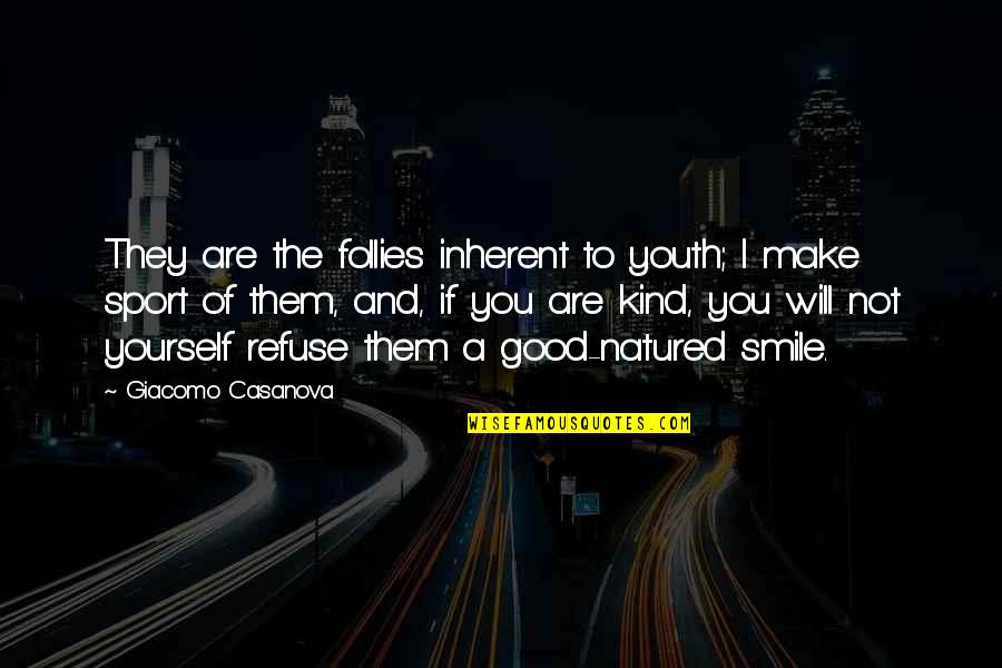 I Will Make U Smile Quotes By Giacomo Casanova: They are the follies inherent to youth; I