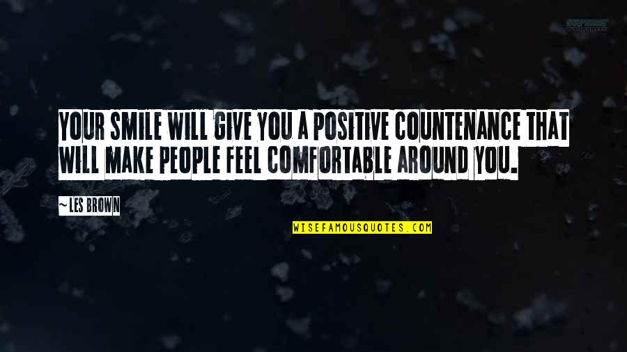 I Will Make U Smile Quotes By Les Brown: Your smile will give you a positive countenance