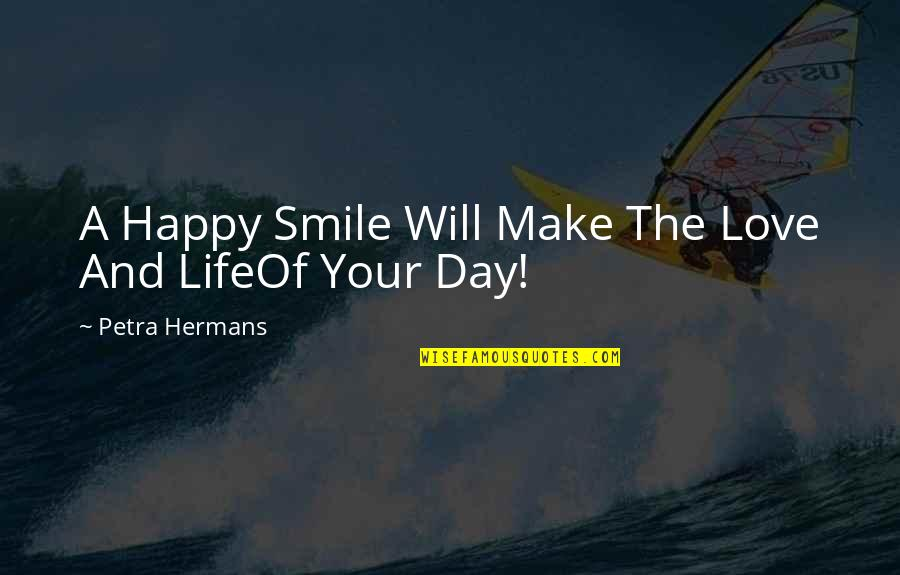 I Will Make U Smile Quotes By Petra Hermans: A Happy Smile Will Make The Love And