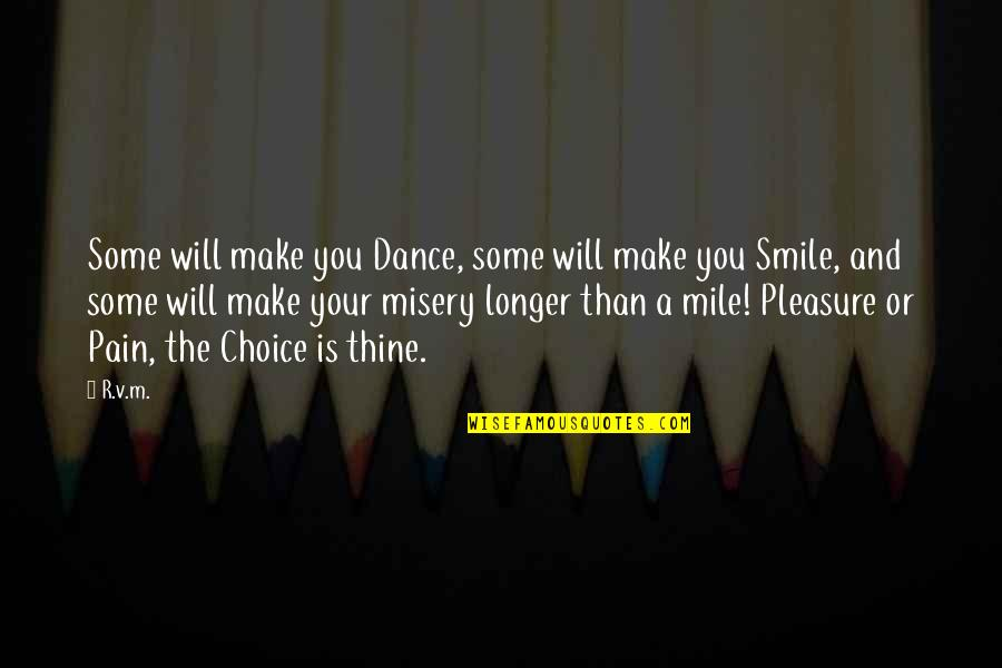I Will Make U Smile Quotes By R.v.m.: Some will make you Dance, some will make