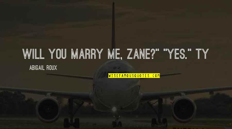 "I Will Marry You Quotes By Abigail Roux: Will you marry me, Zane?"" ""Yes."" Ty"
