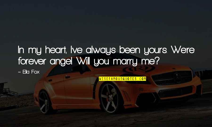 I Will Marry You Quotes By Ella Fox: In my heart, I've always been yours. We're