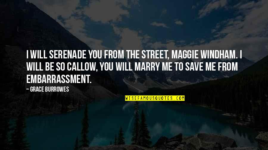 I Will Marry You Quotes By Grace Burrowes: I will serenade you from the street, Maggie