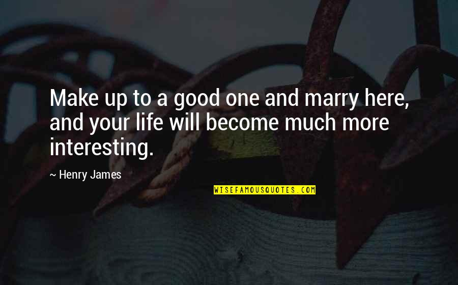 I Will Marry You Quotes By Henry James: Make up to a good one and marry