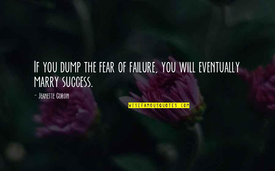 I Will Marry You Quotes By Jeanette Coron: If you dump the fear of failure, you
