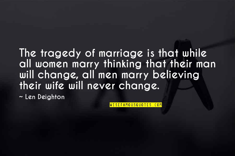 I Will Marry You Quotes By Len Deighton: The tragedy of marriage is that while all