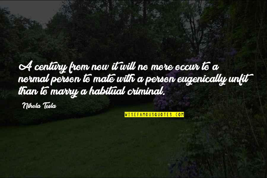 I Will Marry You Quotes By Nikola Tesla: A century from now it will no more