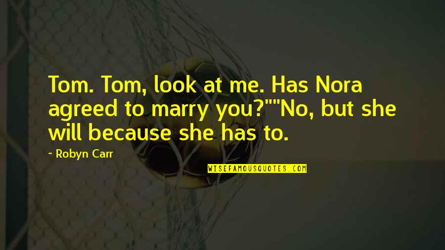 I Will Marry You Quotes By Robyn Carr: Tom. Tom, look at me. Has Nora agreed
