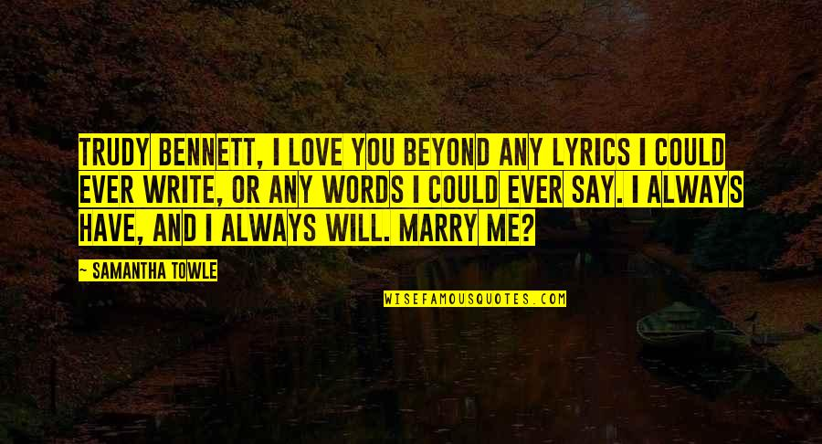 I Will Marry You Quotes By Samantha Towle: Trudy Bennett, I love you beyond any lyrics