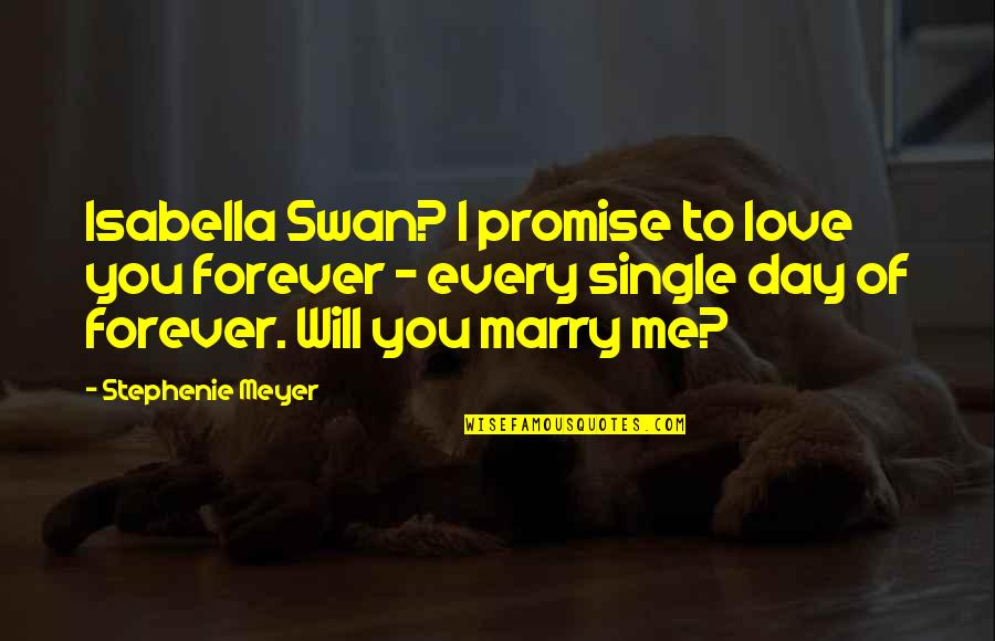 I Will Marry You Quotes By Stephenie Meyer: Isabella Swan? I promise to love you forever