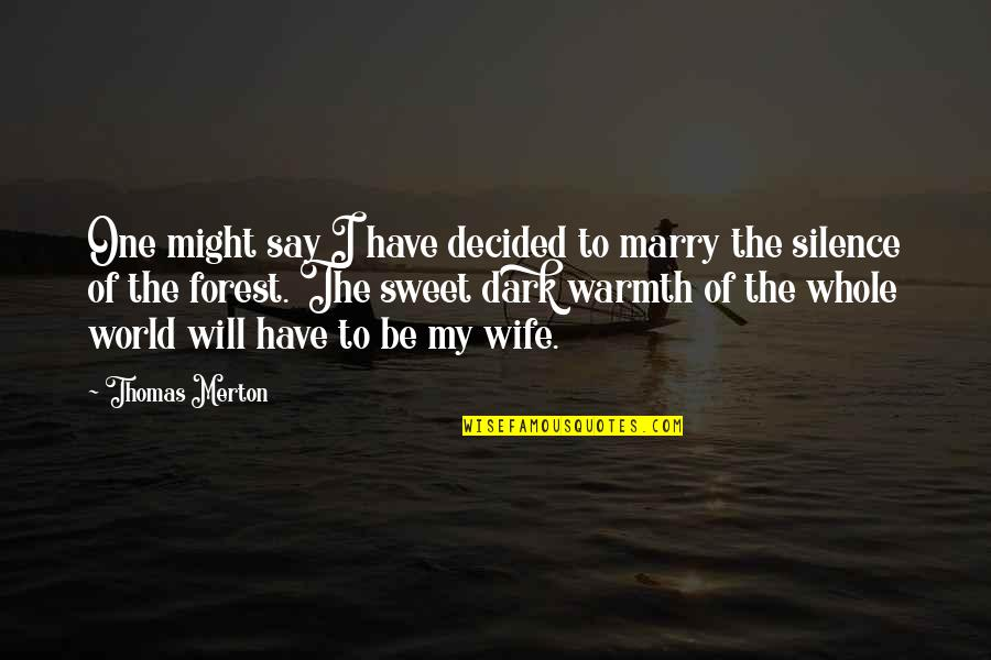 I Will Marry You Quotes By Thomas Merton: One might say I have decided to marry