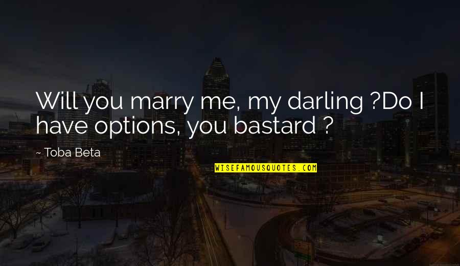 I Will Marry You Quotes By Toba Beta: Will you marry me, my darling ?Do I