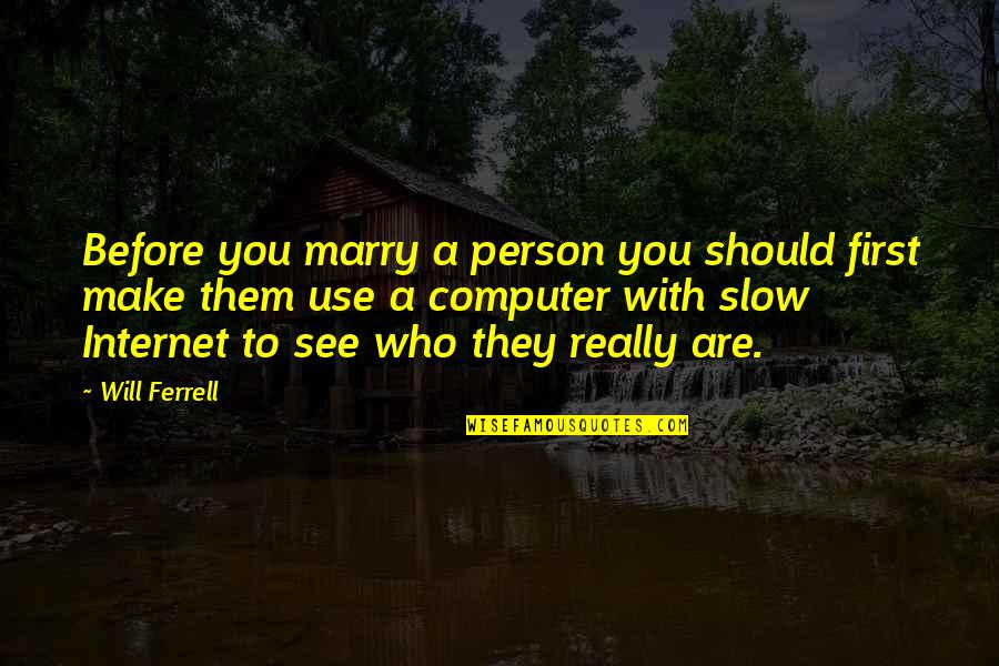 I Will Marry You Quotes By Will Ferrell: Before you marry a person you should first