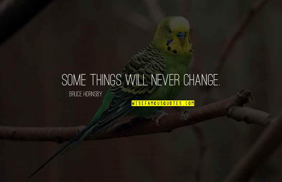 I Will Never Change You Quotes By Bruce Hornsby: Some things will never change.