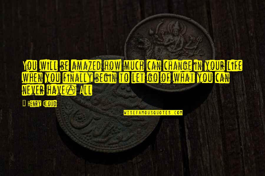 I Will Never Change You Quotes By Henry Cloud: You will be amazed how much can change