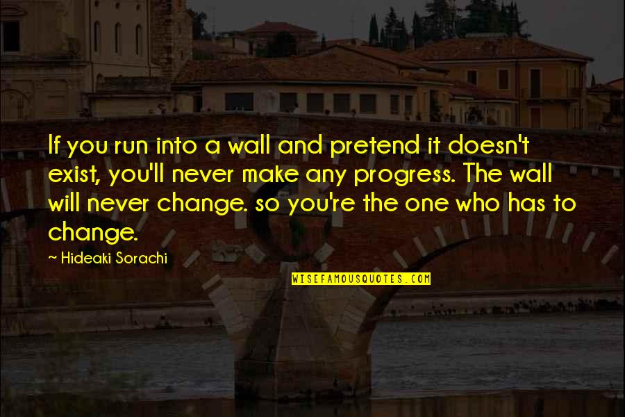 I Will Never Change You Quotes By Hideaki Sorachi: If you run into a wall and pretend