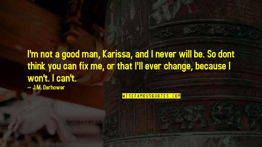 I Will Never Change You Quotes By J.M. Darhower: I'm not a good man, Karissa, and I