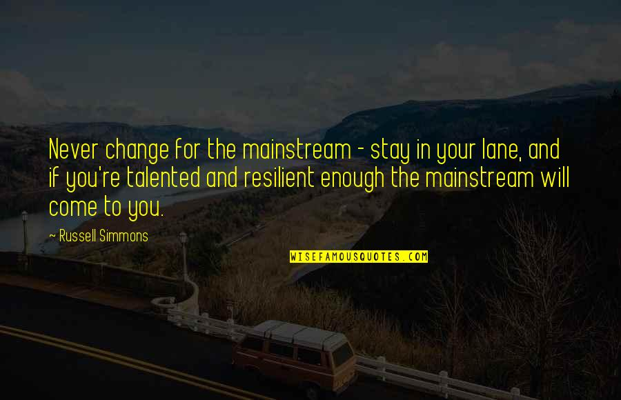 I Will Never Change You Quotes By Russell Simmons: Never change for the mainstream - stay in