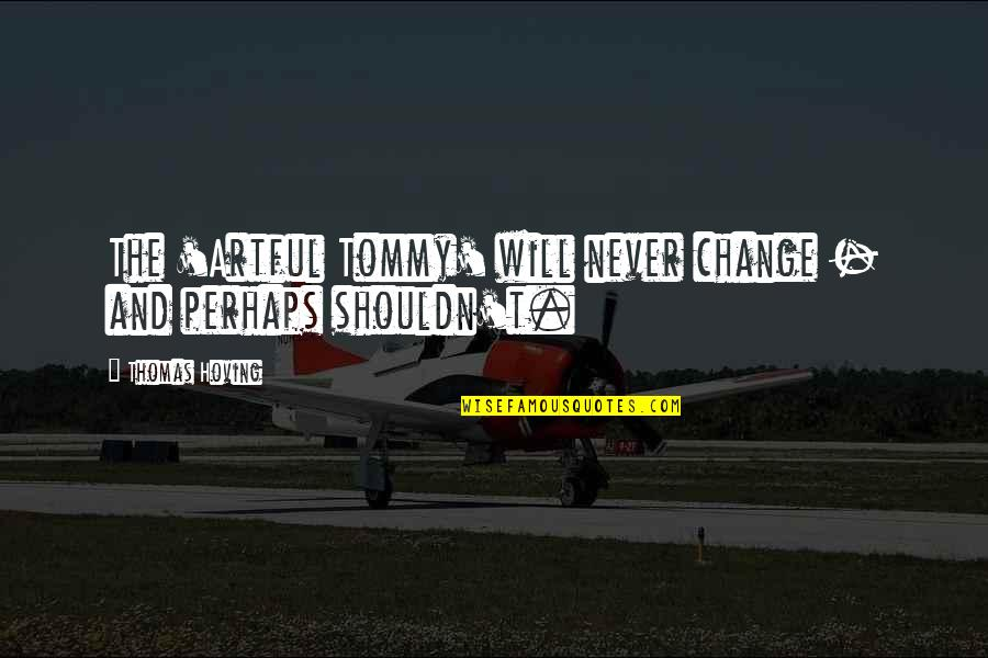 I Will Never Change You Quotes By Thomas Hoving: The 'Artful Tommy' will never change - and